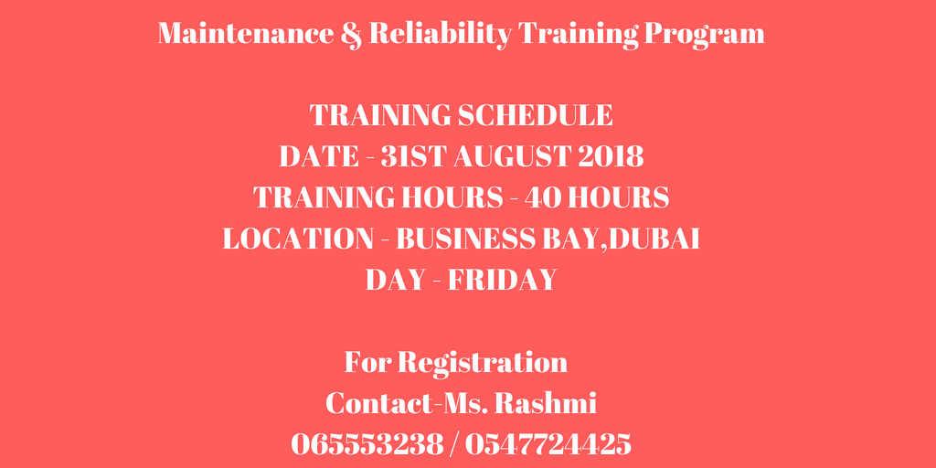 Maintenance & Reliability Training ProgramTRAINING SCHEDULEDATE - 31ST AUGUST 2018TRAINING HOURS - 40 HOURSLOCATION - BUSINESS BAY,DUBAIDAY - FRIDAYFor Registration Contact-Ms. Rashmi065553238 %2F 054772.jpg