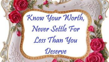 1 - Know Your Worth, Never Settle For Less Than You Deserve.JPG