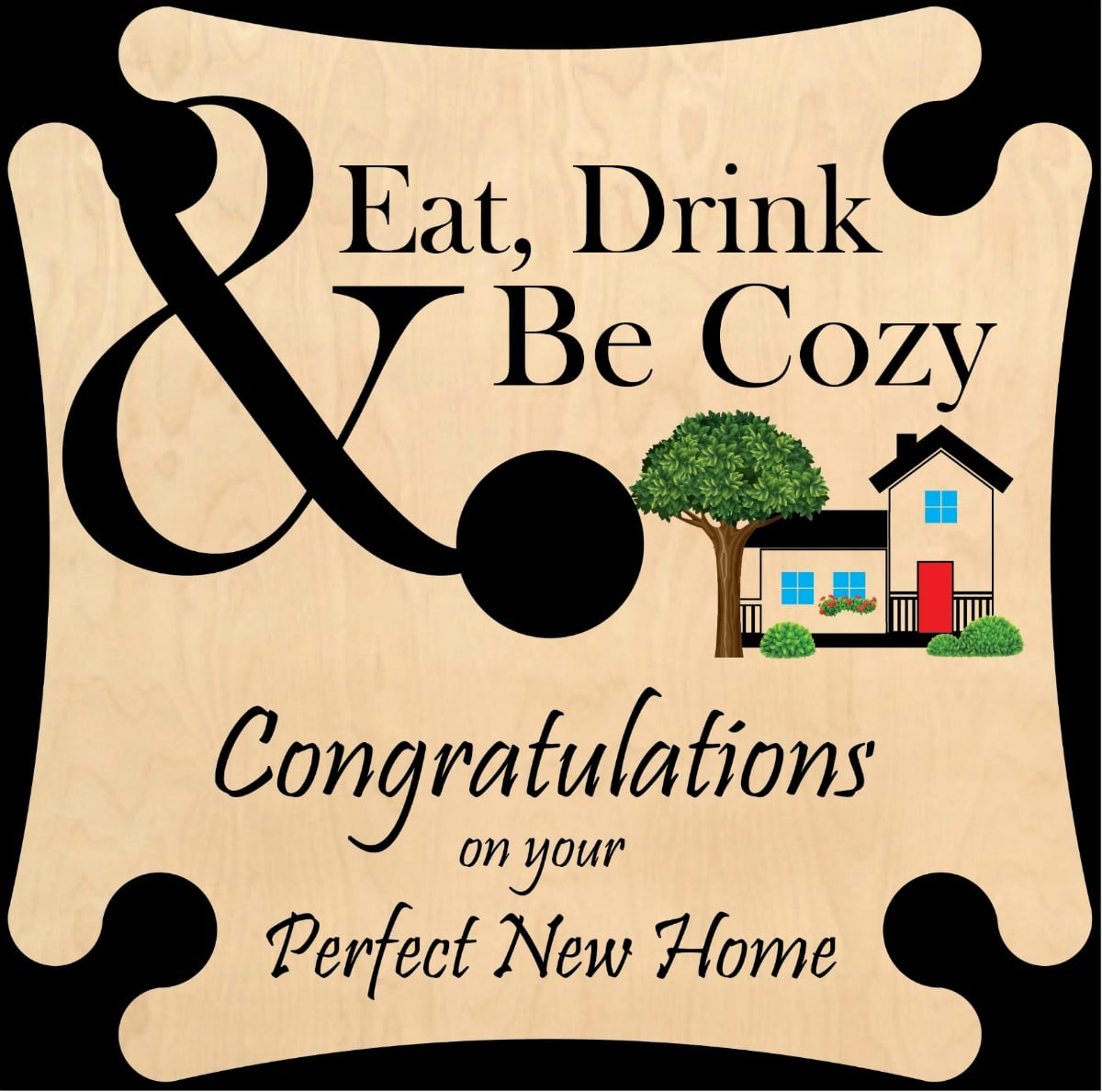 8 eat drink n be cozy congratulations-on-your-Perfect-New-Home.jpg