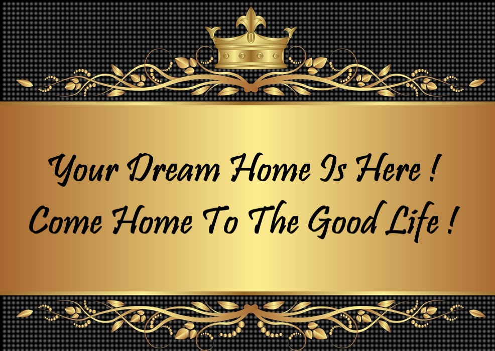 1 Your Dream Home Is Here !  Come Home To The Good Life !.jpg